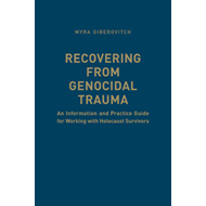 Recovering from Genocidal Trauma: An Information and Practice Guide for Working with Holocaust Survi (BOK)