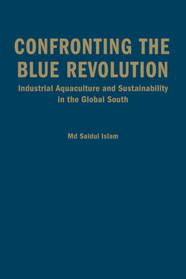Confronting the Blue Revolution: Industrial Aquaculture and Sustainability in the Global South (BOK)