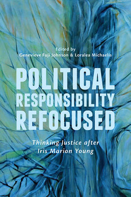 Political Responsibility Refocused: Thinking Justice After Iris Marion Young (BOK)