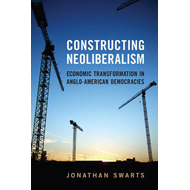 Constructing Neoliberalism: Economic Transformation in Anglo-American Democracies (BOK)