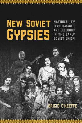 New Soviet Gypsies: Nationality, Performance, and Selfhood in the Early Soviet Union (BOK)