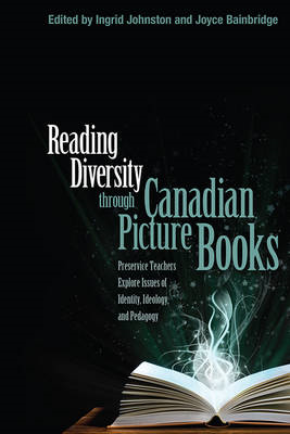 Reading Diversity Through Canadian Picture Books: Preservice Teachers Explore Issues of Identity, Id (BOK)