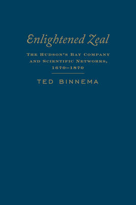 Enlightened Zeal: The Hudson's Bay Company and Scientific Networks, 1670-1870 (BOK)