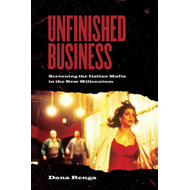 Unfinished Business: Screening the Italian Mafia in the New Millennium (BOK)