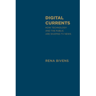 Digital Currents: How Technology and the Public are Shaping TV  News (BOK)