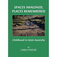 Spaces Imagined, Places Remembered: Childhood in 1950s Australia (BOK)