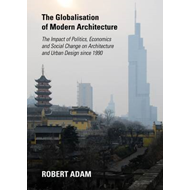 The Globalisation of Modern Architecture: The Impact of Politics, Economics and Social Change on Arc (BOK)