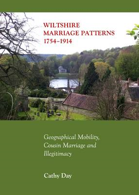 Wiltshire Marriage Patterns 1754-1914: Geographical Mobility, Cousin Marriage and Illegitimacy (BOK)