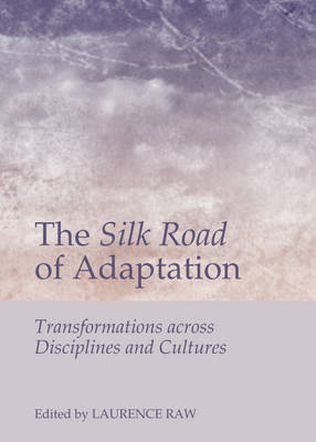 The Silk Road of Adaptation: Transformations Across Disciplines and Cultures (BOK)