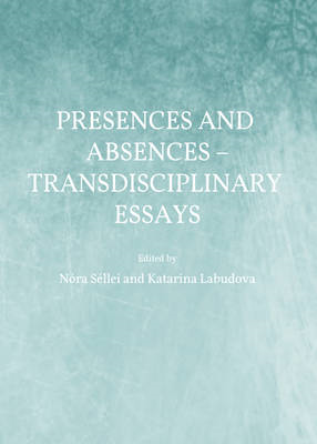 Presences and Absences - Transdisciplinary Essays (BOK)