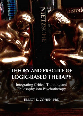 Theory and Practice of Logic-Based Therapy: Integrating Critical Thinking and Philosophy into Psycho (BOK)