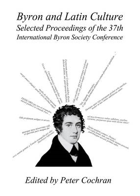 Byron and Latin Culture: Selected Proceedings of the 37th International Byron Society Conference Val (BOK)