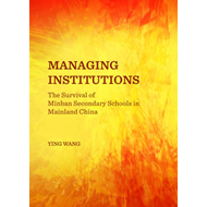 Managing Institutions: The Survival of Minban Secondary Schools in Mainland China (BOK)