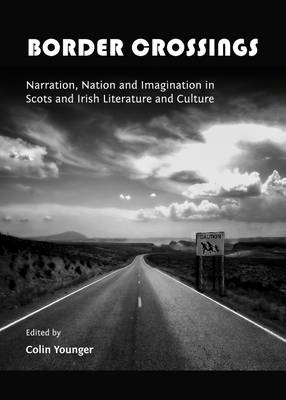 Border Crossings: Narration, Nation and Imagination in Scots and Irish Literature and Culture (BOK)