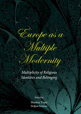Europe as a Multiple Modernity: Multiplicity of Religious Identities and Belonging (BOK)