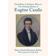 From Bearn to Southern Africa or the Amazing Destiny of Eugene Casalis (BOK)