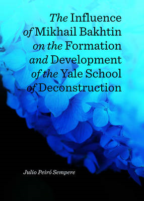 The Influence of Mikhail Bakhtin on the Formation and Development of the Yale School of Deconstructi (BOK)