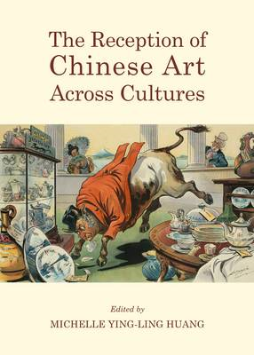 The Reception of Chinese Art Across Cultures (BOK)