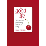 The Good Life: 30 Steps to Perfecting the Art of Living (BOK)