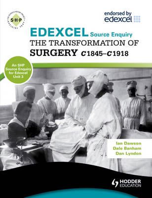 Edexcel the Transformation of Surgery c1845-c1918 (a Unit 3 Source Enquiry) (BOK)