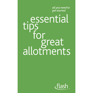 Essential Tips for Great Allotments: Flash (BOK)
