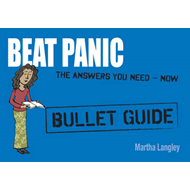 Beat Panic: Bullet Guides Everything You Need to Get Started (BOK)