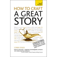 How to Craft a Great Story: Teach Yourself Creating Perfect (BOK)