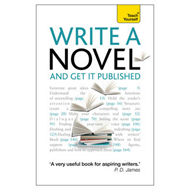 Write a Novel and Get it Published: Teach Yourself (BOK)
