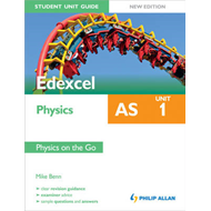 Edexcel AS Physics Student Unit Guide: Unit 1 Physics on the (BOK)