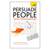 Persuade People with Your Writing: Teach Yourself Write Copy, Emails, Letters, Reports and Plans to (BOK)