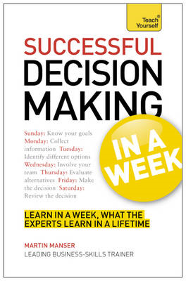 Successful Decision Making in a Week: Teach Yourself (BOK)