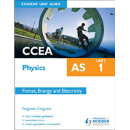 CCEA AS Physics Student Unit Guide: Unit 1 Forces, Energy an (BOK)
