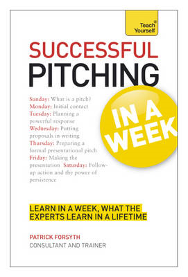 Successful Pitching for Business in A Week: Teach Yourself (BOK)