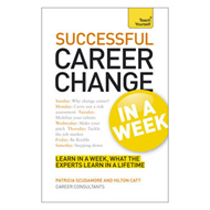 Change Your Career Successfully in a Week: Teach Yourself (BOK)