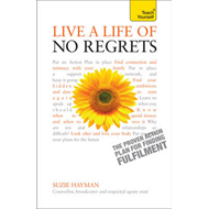 Live a Life of No Regrets - the Proven Action Plan for Finding Fulfilment: Teach Yourself (BOK)