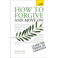 How to Forgive and Move on: Teach Yourself (BOK)