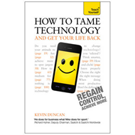 Teach Yourself How to Tame Technology and Get Your Life Back (BOK)