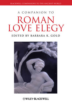 A Companion to Roman Love Elegy (BOK)