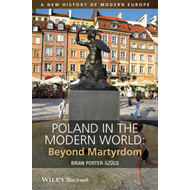 Poland in the Modern World: Beyond Martyrdom (BOK)