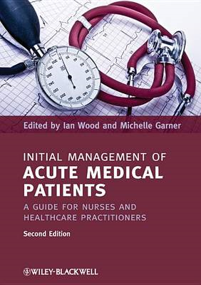 Initial Management of Acute Medical Patients: A Guide for Nurses and Healthcare Practitioners (BOK)