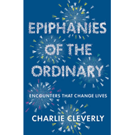 Epiphanies of the Ordinary: Encounters That Change Lives (BOK)