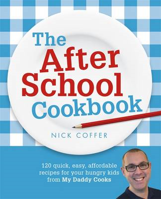The After School Cookbook: 120 Quick, Easy, Affordable Recipes for Your Hungry Kids from My Daddy Co (BOK)