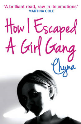 How I Escaped a Girl Gang: Rolling in a London Girl Gang (BOK)