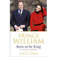 Prince William: Born to be King: An Intimate Portrait (BOK)