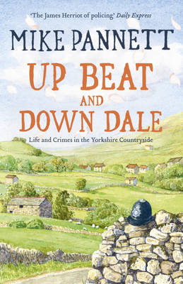 Up Beat and Down Dale: Life and Crimes in the Yorkshire Countryside (BOK)