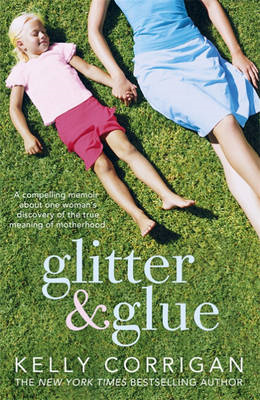 Glitter and Glue: A Compelling Memoir About One Woman's Discovery of the True Meaning of Motherhood (BOK)