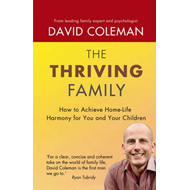 The Thriving Family: How to Achieve Lasting Home-life Harmony for You and Your Children (BOK)