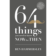 64 Things You Need to Know Now for Then: How to Face the Digital Future without Fear (BOK)