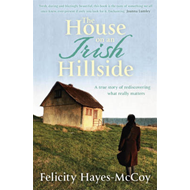 The House on an Irish Hillside: When You Know Where You've Come from, You Can See Where You're Going (BOK)
