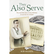 They Also Serve: The Real Life Story of My Time in Service as a Butler (BOK)